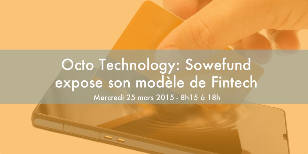 Octo Technology: Sowefund expose son modèle de Fintech