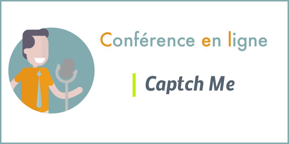 Conférence en ligne Captch Me